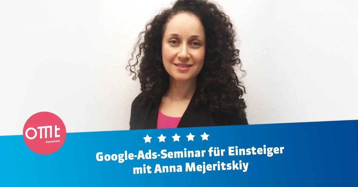 Google Ads-Seminar für Einsteiger mit Anna Mejeritskiy