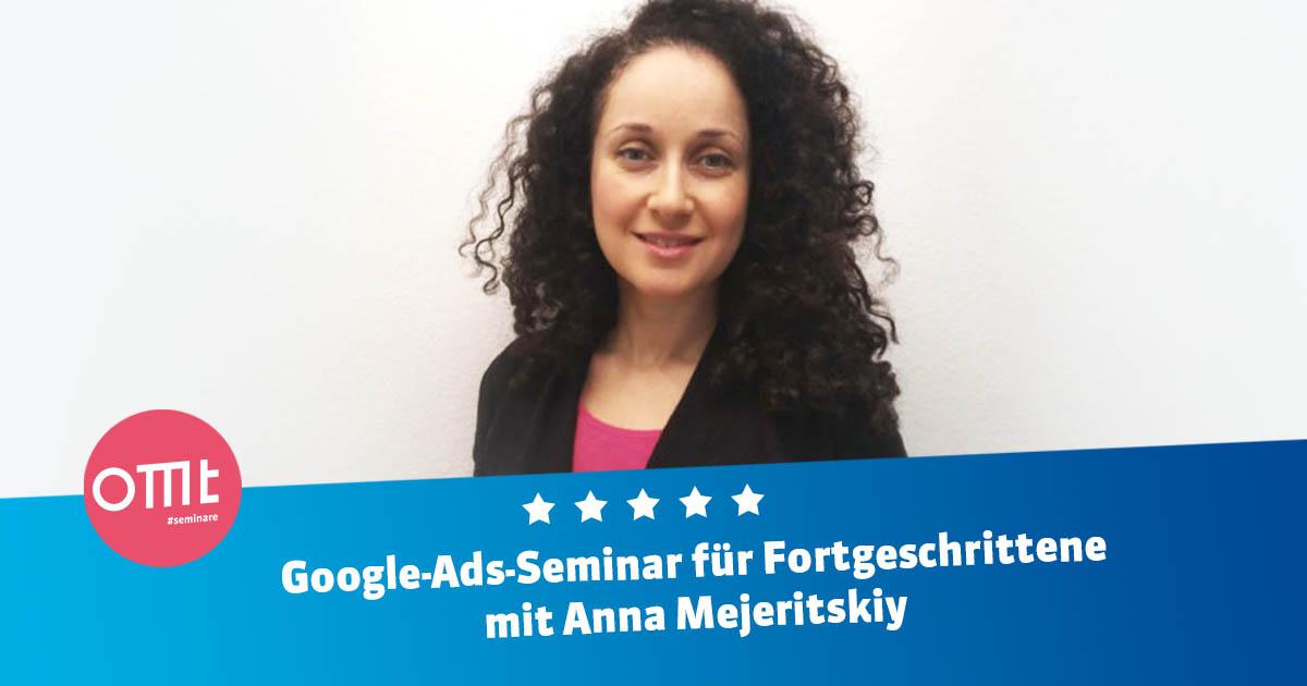 Google Ads-Seminar für Fortgeschrittene mit Anna Mejeritskiy