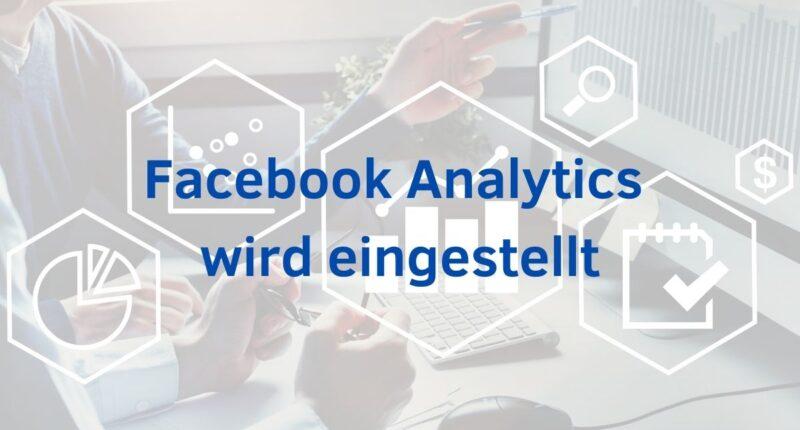 Facebook Analytics wird zum 30. Juni 2021 eingestellt