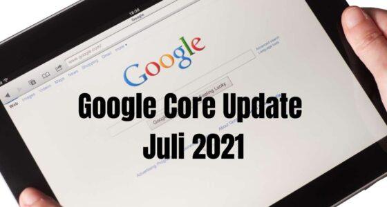 Google Core Update Juli 2021